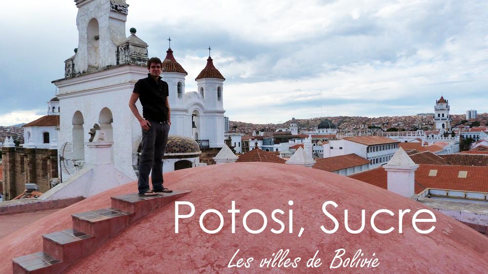 Potosi et Sucre : les villes à visiter de Bolivie