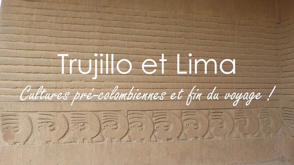 Perou : de Trujillo à Lima, plongée dans la culture péruvienne