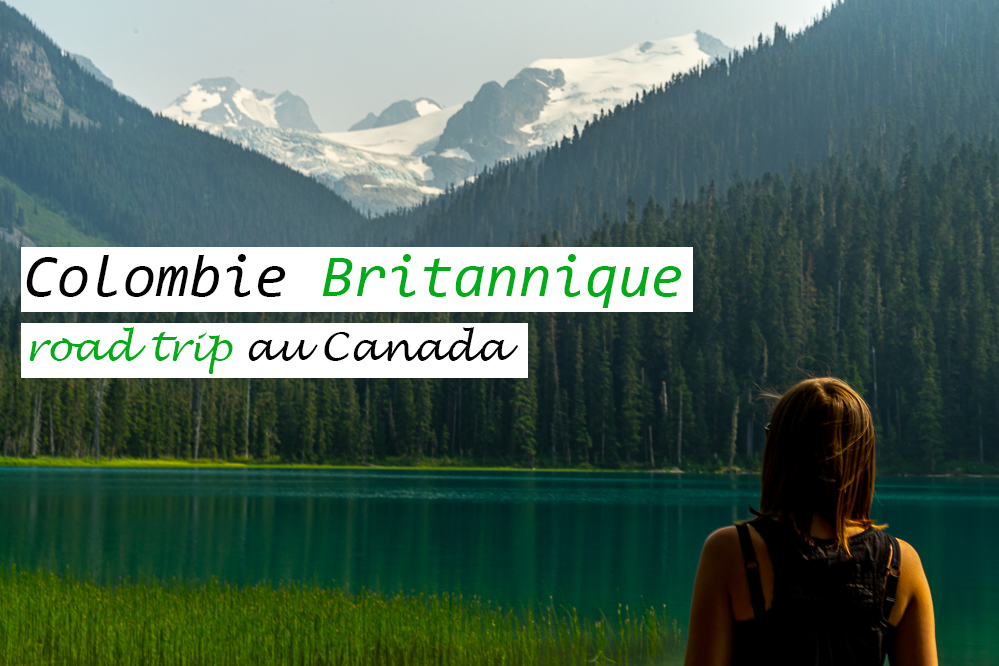 Colombie Britannique : 1 semaine de road trip au Canada